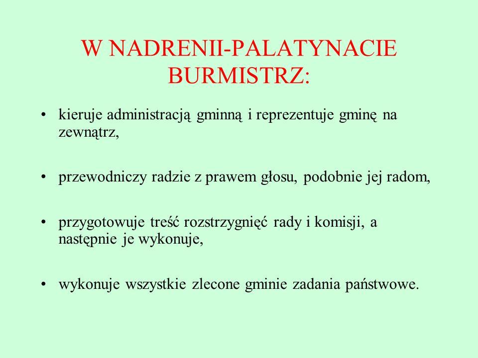 W NADRENII-PALATYNACIE BURMISTRZ: kieruje administracją gminną i reprezentuje gminę na zewnątrz, przewodniczy radzie z prawem głosu, podobnie jej rado