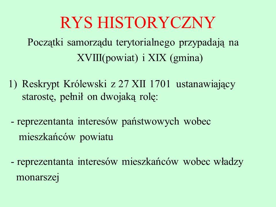 RYS HISTORYCZNY Początki samorządu terytorialnego przypadają na XVIII(powiat) i XIX (gmina) 1)Reskrypt Królewski z 27 XII 1701 ustanawiający starostę,