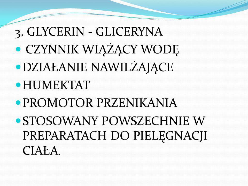 3. GLYCERIN - GLICERYNA CZYNNIK WIĄŻĄCY WODĘ DZIAŁANIE NAWILŻAJĄCE HUMEKTAT PROMOTOR PRZENIKANIA STOSOWANY POWSZECHNIE W PREPARATACH DO PIELĘGNACJI CI