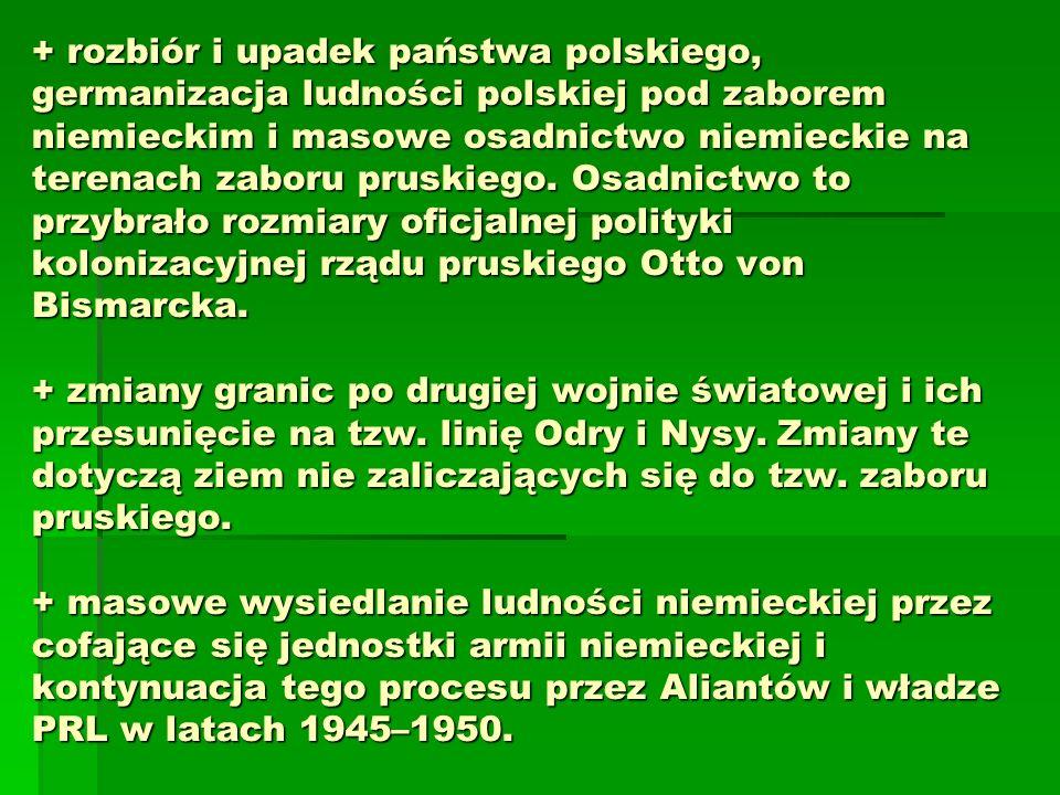 + rozbiór i upadek państwa polskiego, germanizacja ludności polskiej pod zaborem niemieckim i masowe osadnictwo niemieckie na terenach zaboru pruskiego.