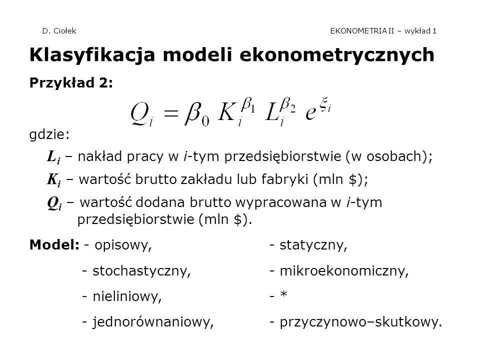 D. Ciołek EKONOMETRIA II – wykład 1 Klasyfikacja modeli ekonometrycznych Przykład 2: gdzie: L i – nakład pracy w i-tym przedsiębiorstwie (w osobach);