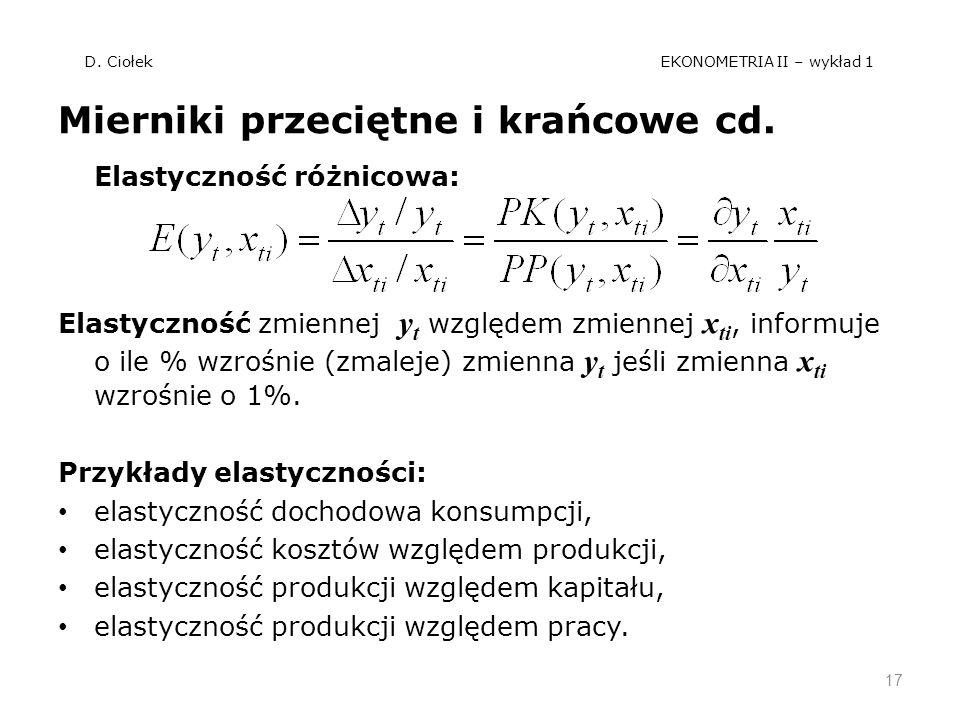 D. Ciołek EKONOMETRIA II – wykład 1 Mierniki przeciętne i krańcowe cd. Elastyczność różnicowa: Elastyczność zmiennej y t względem zmiennej x ti, infor
