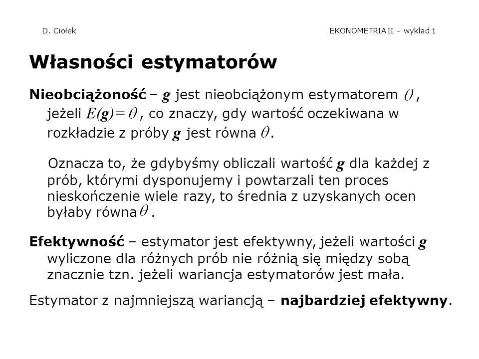 D. Ciołek EKONOMETRIA II – wykład 1 Własności estymatorów Nieobciążoność – g jest nieobciążonym estymatorem, jeżeli E(g)=, co znaczy, gdy wartość ocze
