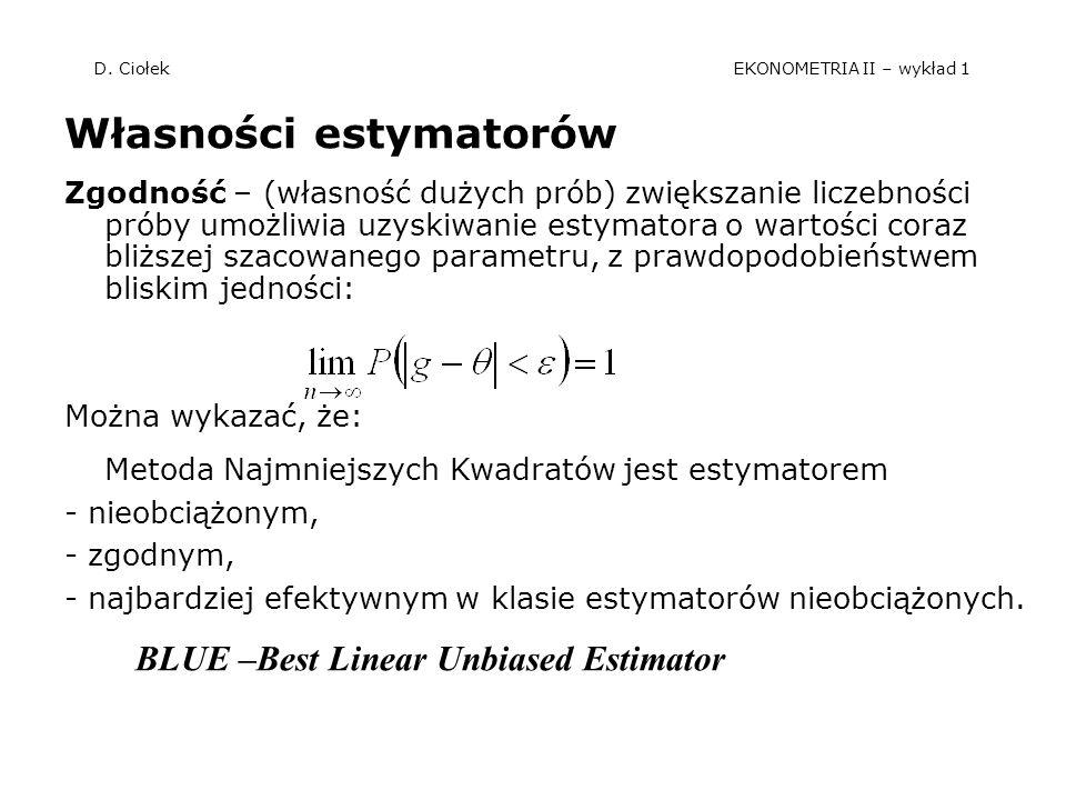 D. Ciołek EKONOMETRIA II – wykład 1 Własności estymatorów Zgodność – (własność dużych prób) zwiększanie liczebności próby umożliwia uzyskiwanie estyma
