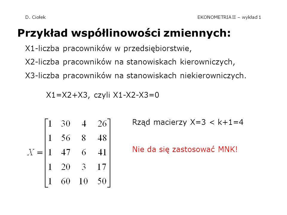 D. Ciołek EKONOMETRIA II – wykład 1 Przykład współlinowości zmiennych: X1-liczba pracowników w przedsiębiorstwie, X2-liczba pracowników na stanowiskac