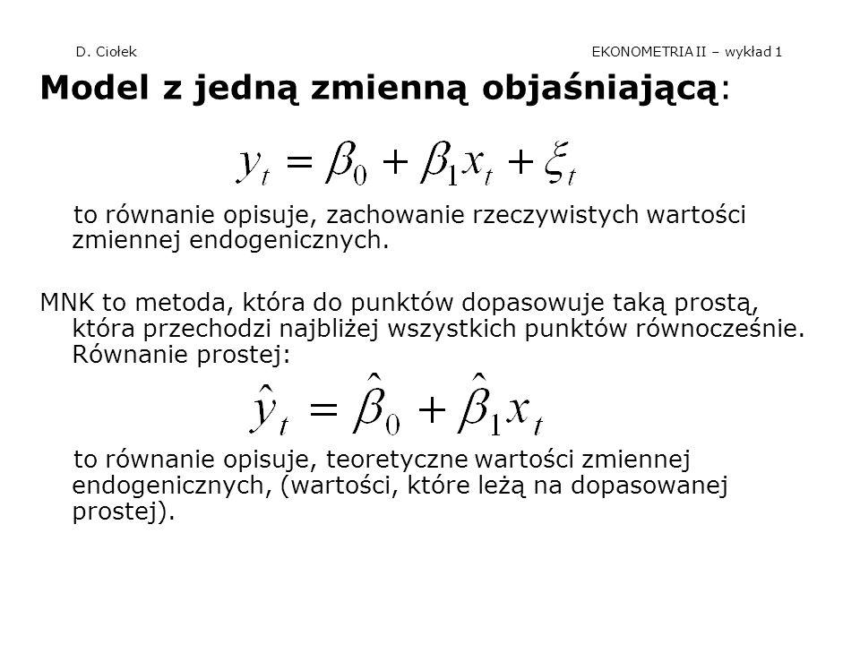 D. Ciołek EKONOMETRIA II – wykład 1 Model z jedną zmienną objaśniającą: to równanie opisuje, zachowanie rzeczywistych wartości zmiennej endogenicznych