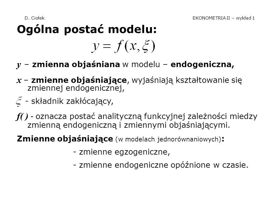 D. Ciołek EKONOMETRIA II – wykład 1 Ogólna postać modelu: y – zmienna objaśniana w modelu – endogeniczna, x – zmienne objaśniające, wyjaśniają kształt