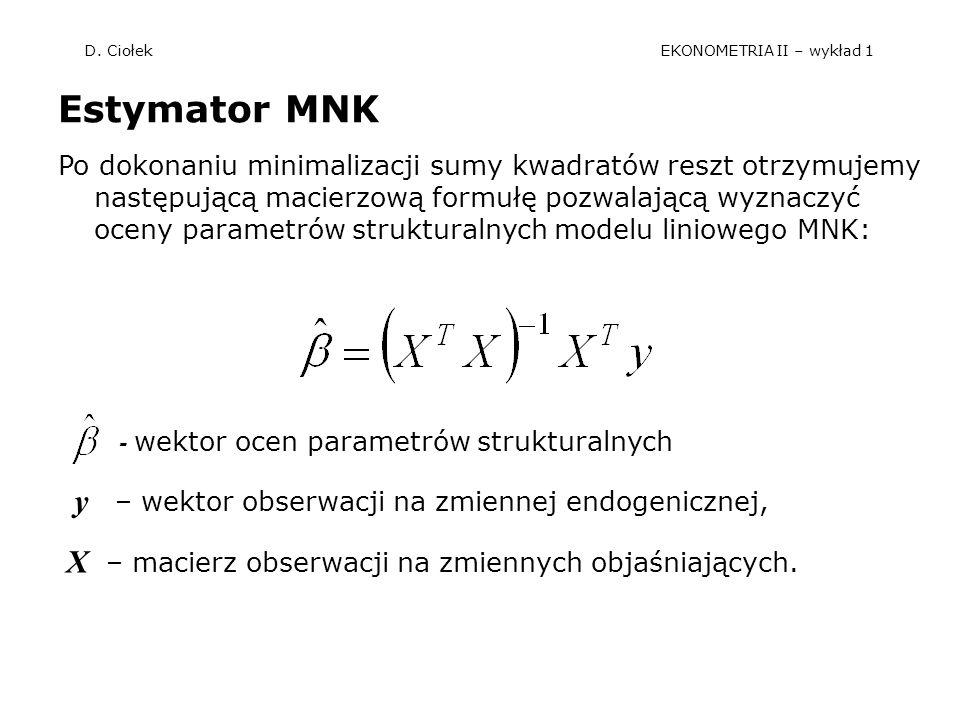 D. Ciołek EKONOMETRIA II – wykład 1 Estymator MNK Po dokonaniu minimalizacji sumy kwadratów reszt otrzymujemy następującą macierzową formułę pozwalają