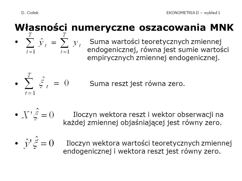 D. Ciołek EKONOMETRIA II – wykład 1 Własności numeryczne oszacowania MNK Suma wartości teoretycznych zmiennej endogenicznej, równa jest sumie wartości