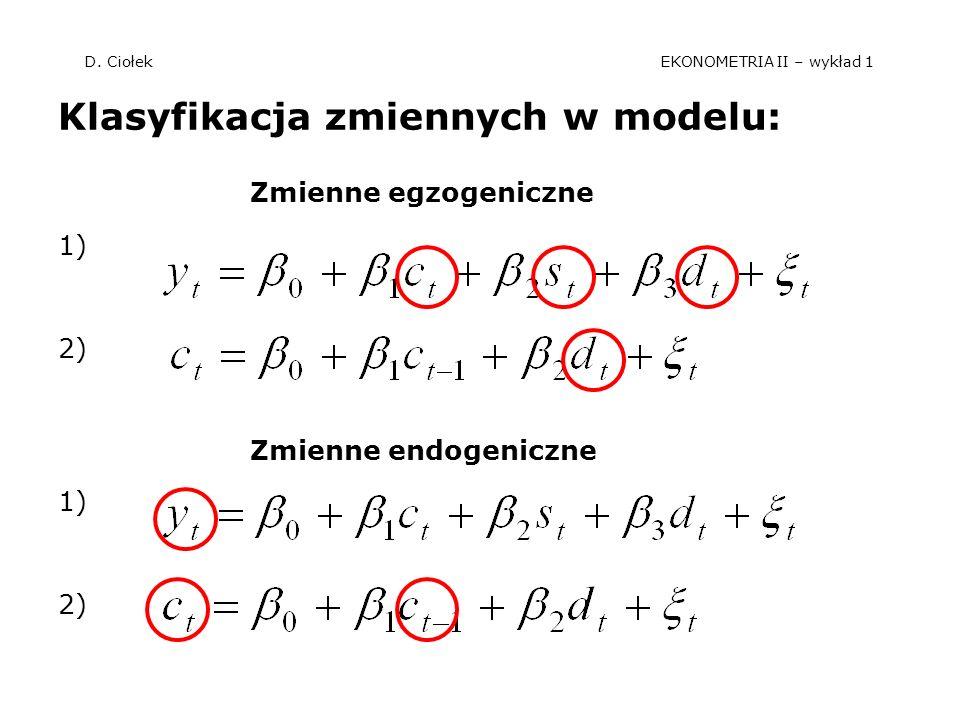 D. Ciołek EKONOMETRIA II – wykład 1 Klasyfikacja zmiennych w modelu: Zmienne egzogeniczne 1) 2) Zmienne endogeniczne 1) 2)
