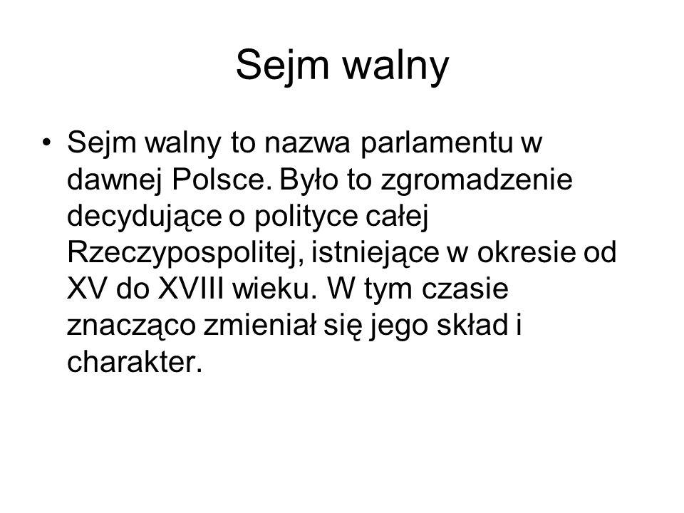 Sejm walny Sejm walny to nazwa parlamentu w dawnej Polsce. Było to zgromadzenie decydujące o polityce całej Rzeczypospolitej, istniejące w okresie od