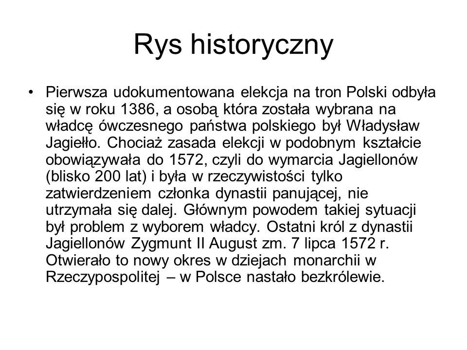 Rys historyczny Pierwsza udokumentowana elekcja na tron Polski odbyła się w roku 1386, a osobą która została wybrana na władcę ówczesnego państwa pols
