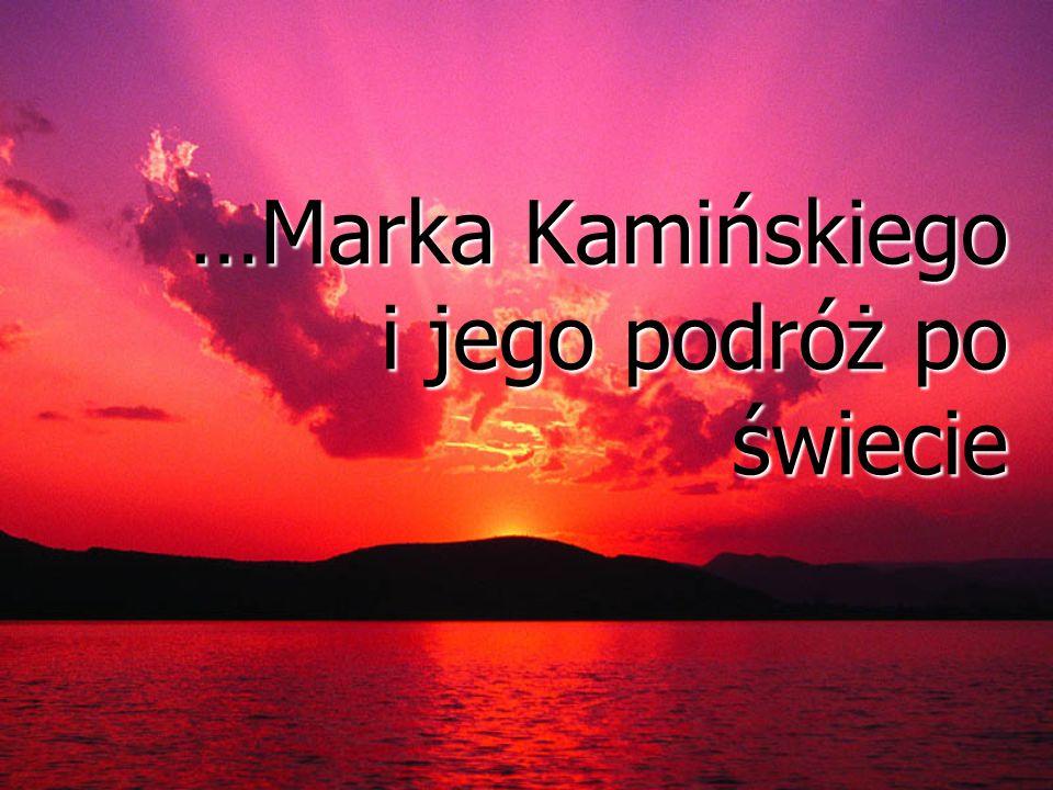 …Marka Kamińskiego i jego podróż po świecie