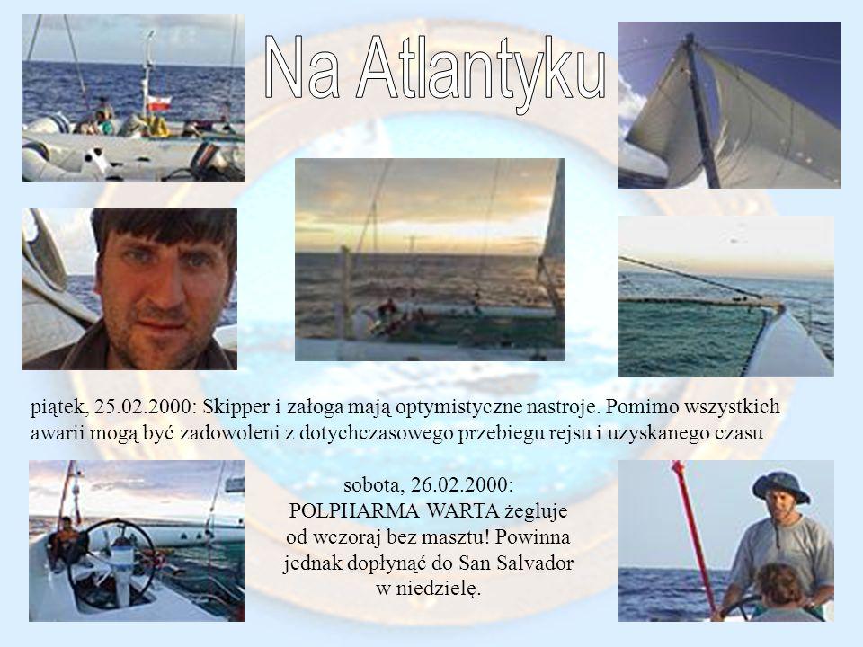 piątek, 25.02.2000: Skipper i załoga mają optymistyczne nastroje. Pomimo wszystkich awarii mogą być zadowoleni z dotychczasowego przebiegu rejsu i uzy