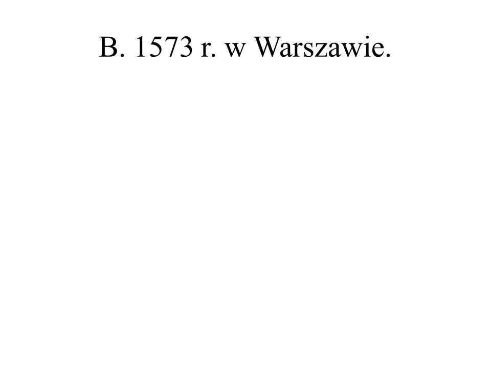 B. 1573 r. w Warszawie.