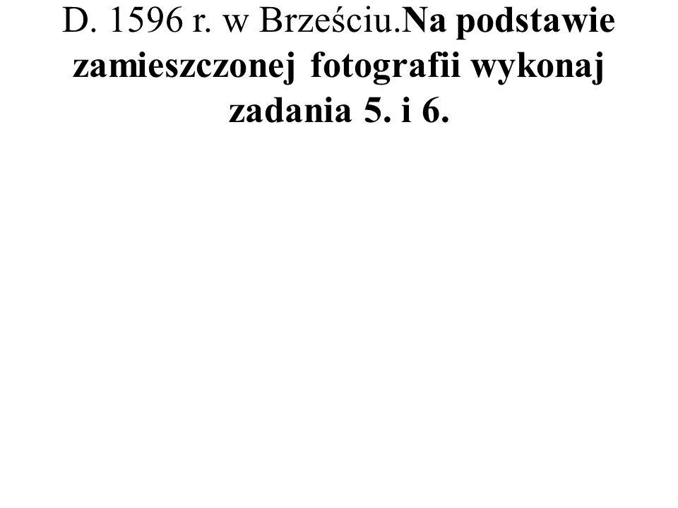 D. 1596 r. w Brześciu.Na podstawie zamieszczonej fotografii wykonaj zadania 5. i 6.