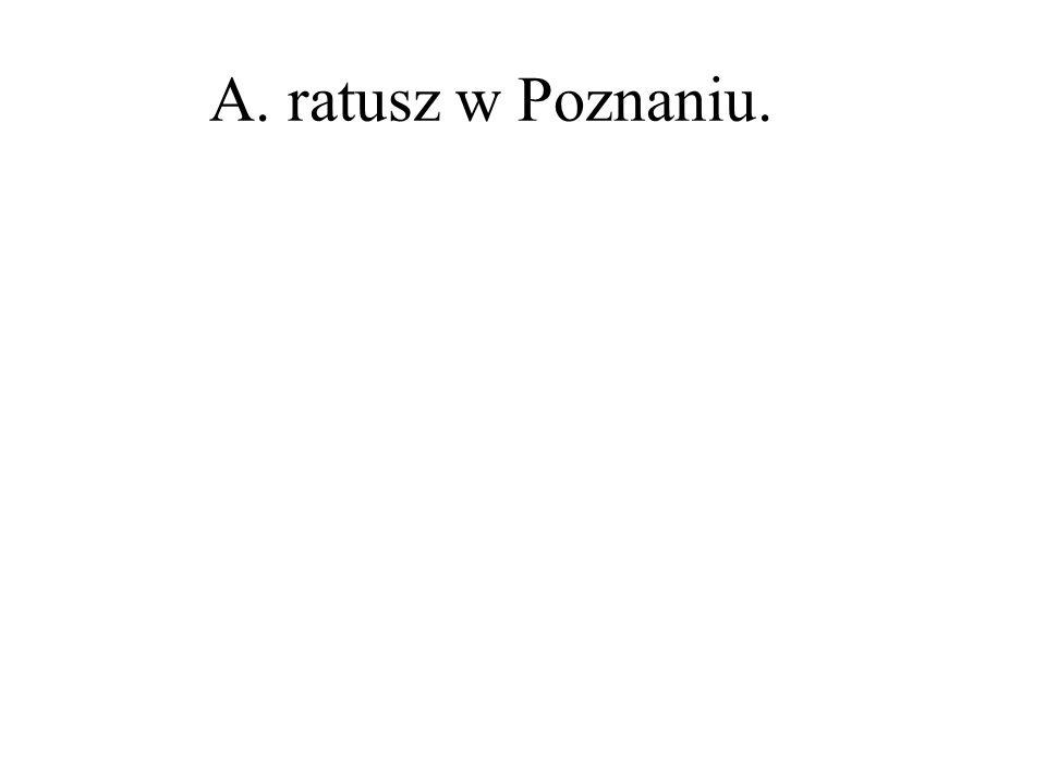 A. ratusz w Poznaniu.