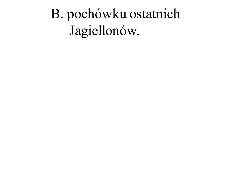 B. pochówku ostatnich Jagiellonów.