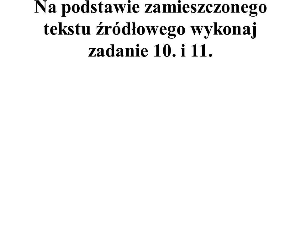 Na podstawie zamieszczonego tekstu źródłowego wykonaj zadanie 10. i 11.