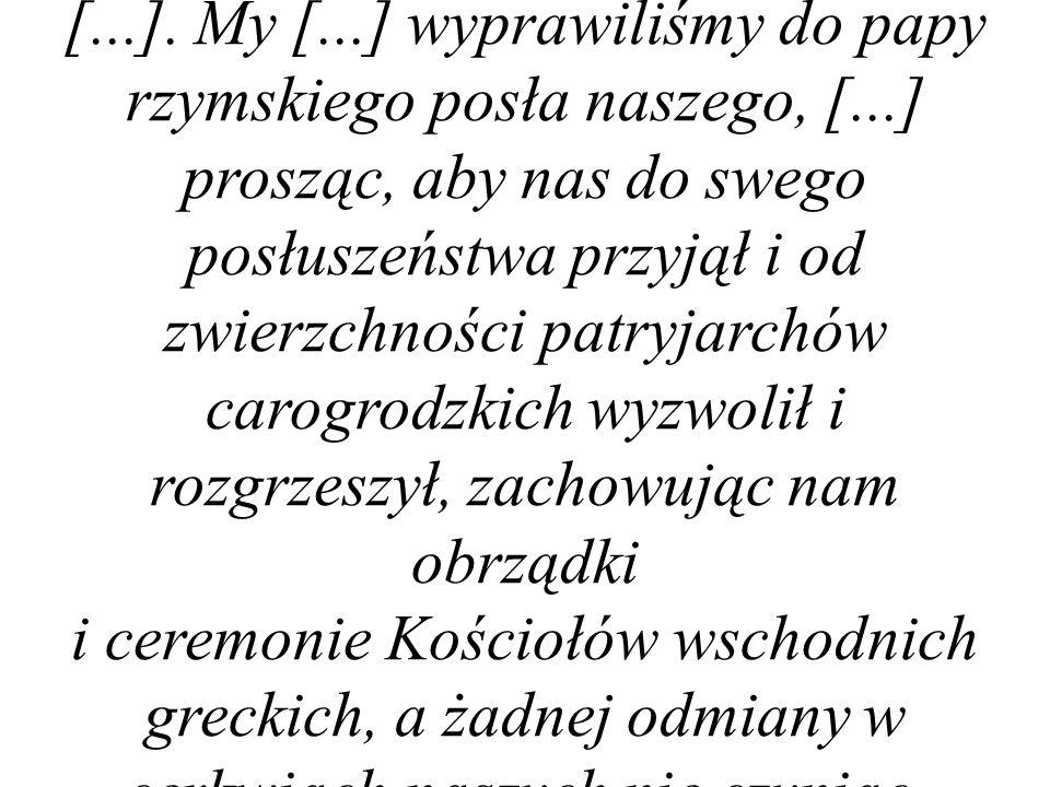 My tu na synodzie porządnym zebrani w Brześciu Litewskim [...] oznajmujemy [...], iż wszystkie patriarchie do jednego się potomka Piotra św., papy rzymskiego [papieża], zawżdy w nauce wiary i braniu mocy duchowej i w sądach biskupich i apelacjach uciekały [...].