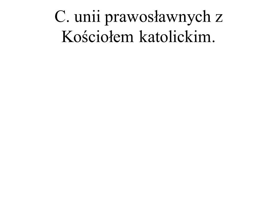 C. unii prawosławnych z Kościołem katolickim.
