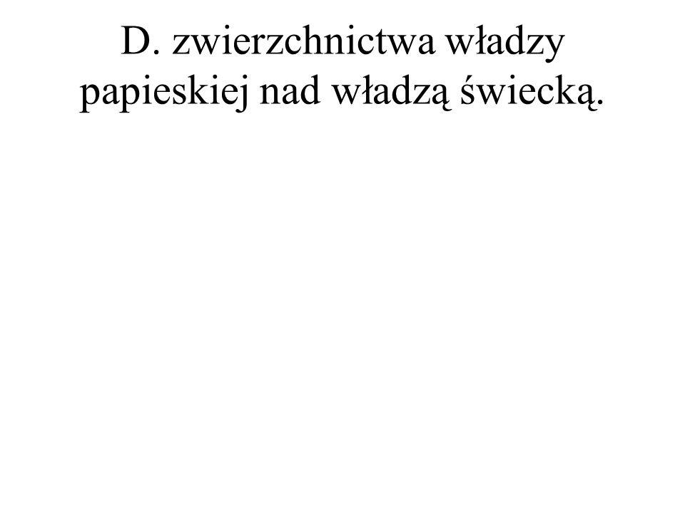 D. zwierzchnictwa władzy papieskiej nad władzą świecką.
