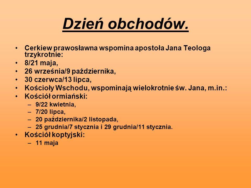 Dzień obchodów. Cerkiew prawosławna wspomina apostoła Jana Teologa trzykrotnie: 8/21 maja, 26 września/9 października, 30 czerwca/13 lipca, Kościoły W
