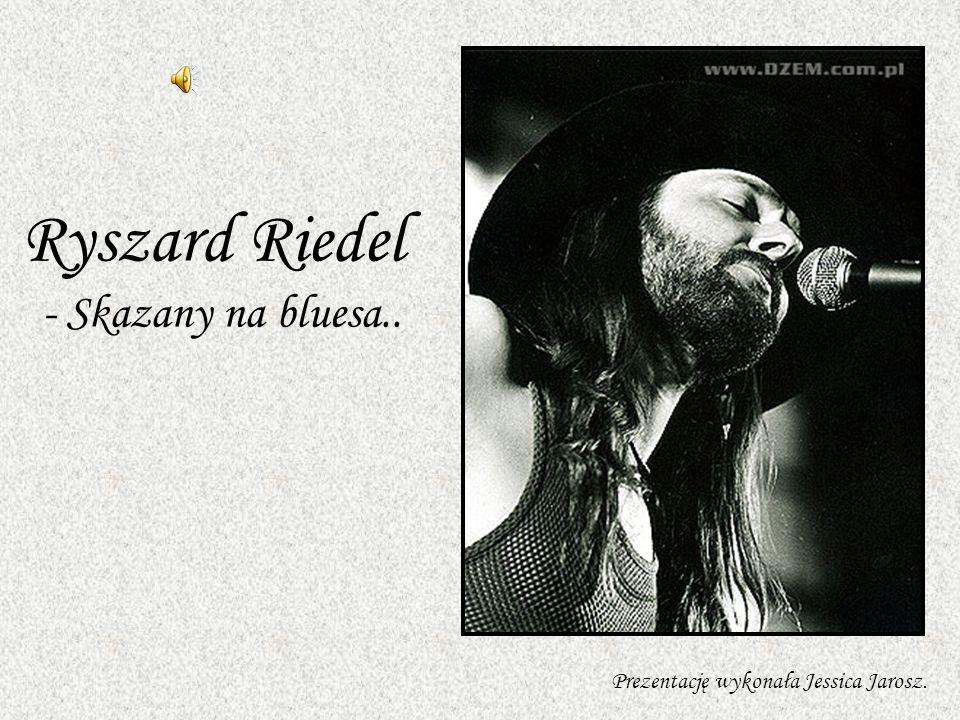 Ryszard Riedel - Skazany na bluesa.. Prezentację wykonała Jessica Jarosz.