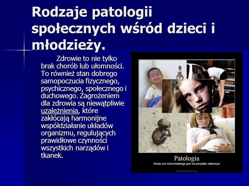 Rodzaje patologii społecznych wśród dzieci i młodzieży. Zdrowie to nie tylko brak chorób lub ułomności. To również stan dobrego samopoczucia fizyczneg