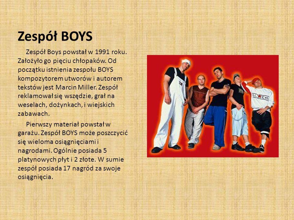 Zespół BOYS Zespół Boys powstał w 1991 roku.Założyło go pięciu chłopaków.