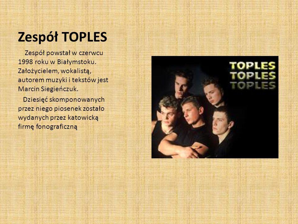 Zespół TOPLES Zespół powstał w czerwcu 1998 roku w Białymstoku.