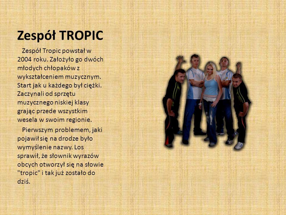 Zespół TROPIC Zespół Tropic powstał w 2004 roku.