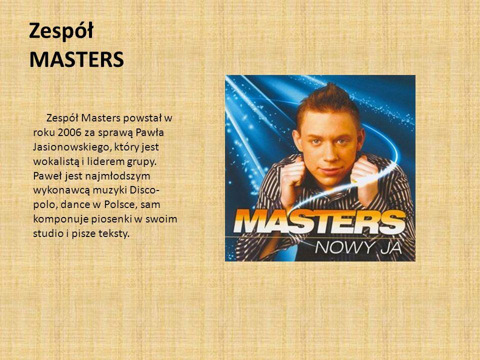 Zespół MASTERS Zespół Masters powstał w roku 2006 za sprawą Pawła Jasionowskiego, który jest wokalistą i liderem grupy.