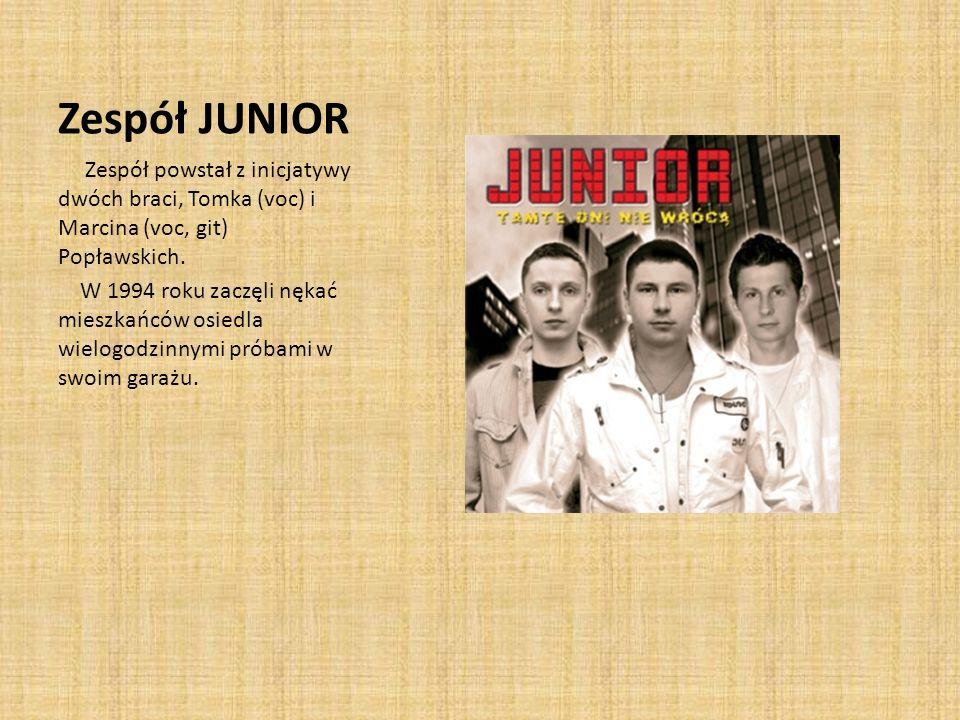 Zespół JUNIOR Zespół powstał z inicjatywy dwóch braci, Tomka (voc) i Marcina (voc, git) Popławskich.