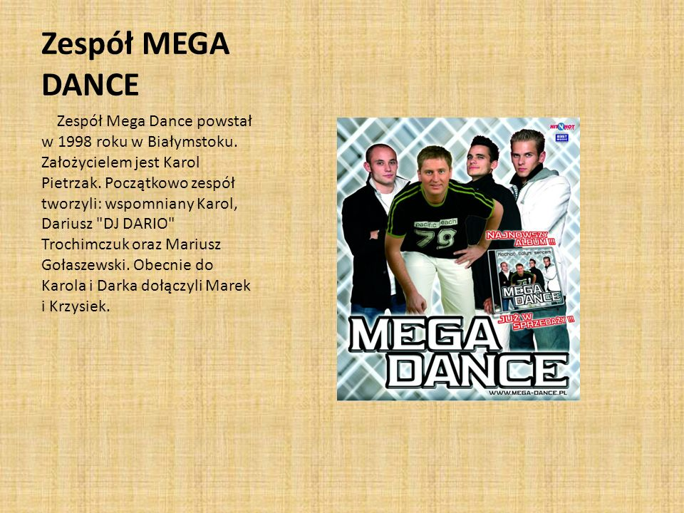 Zespół MEGA DANCE Zespół Mega Dance powstał w 1998 roku w Białymstoku.