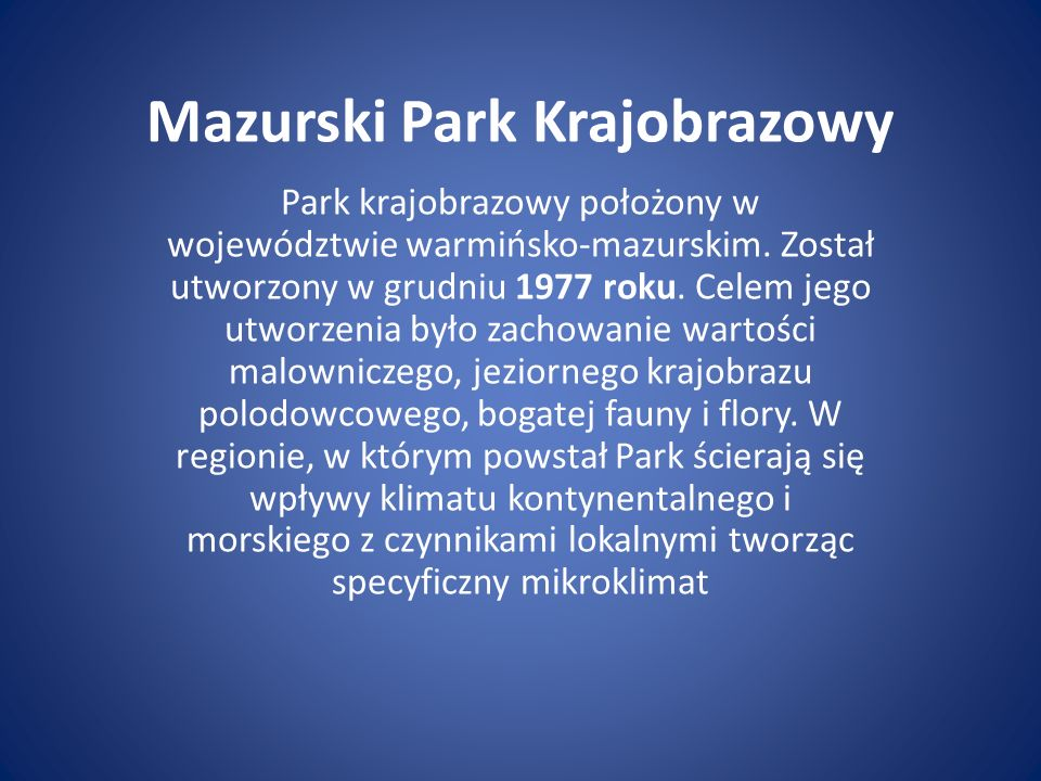Mazurski Park Krajobrazowy Park krajobrazowy położony w województwie warmińsko-mazurskim. Został utworzony w grudniu 1977 roku. Celem jego utworzenia