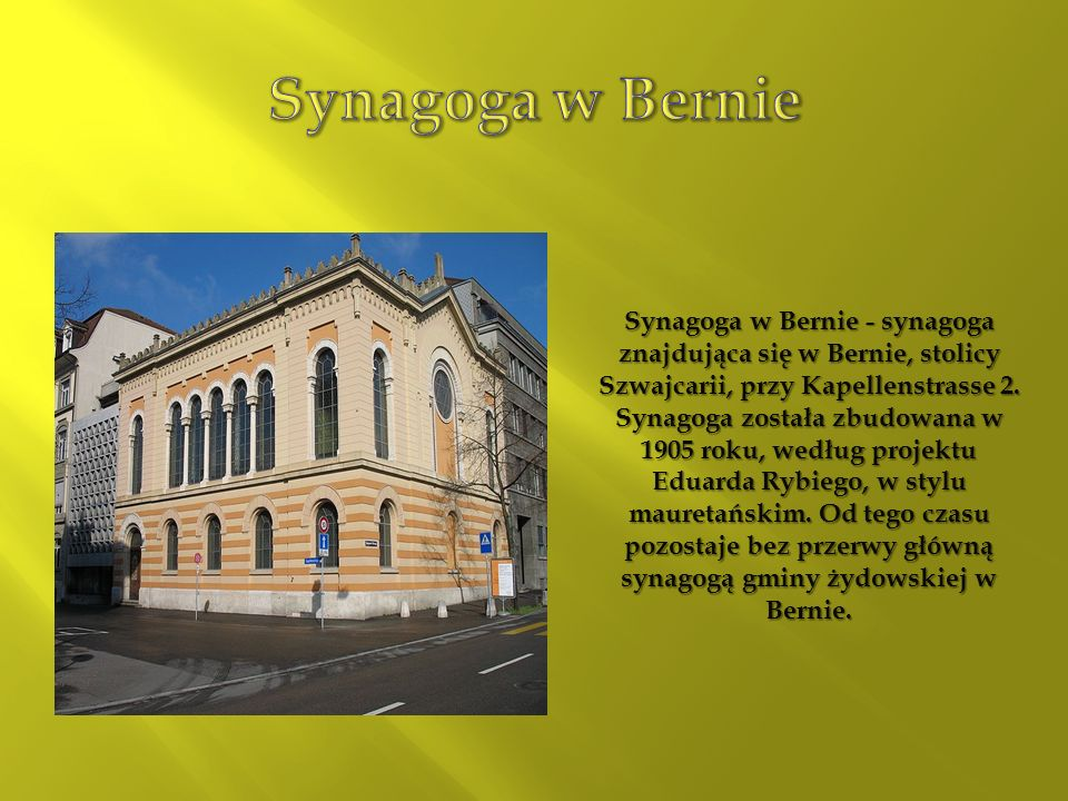 Synagoga w Bernie - synagoga znajdująca się w Bernie, stolicy Szwajcarii, przy Kapellenstrasse 2. Synagoga została zbudowana w 1905 roku, według proje