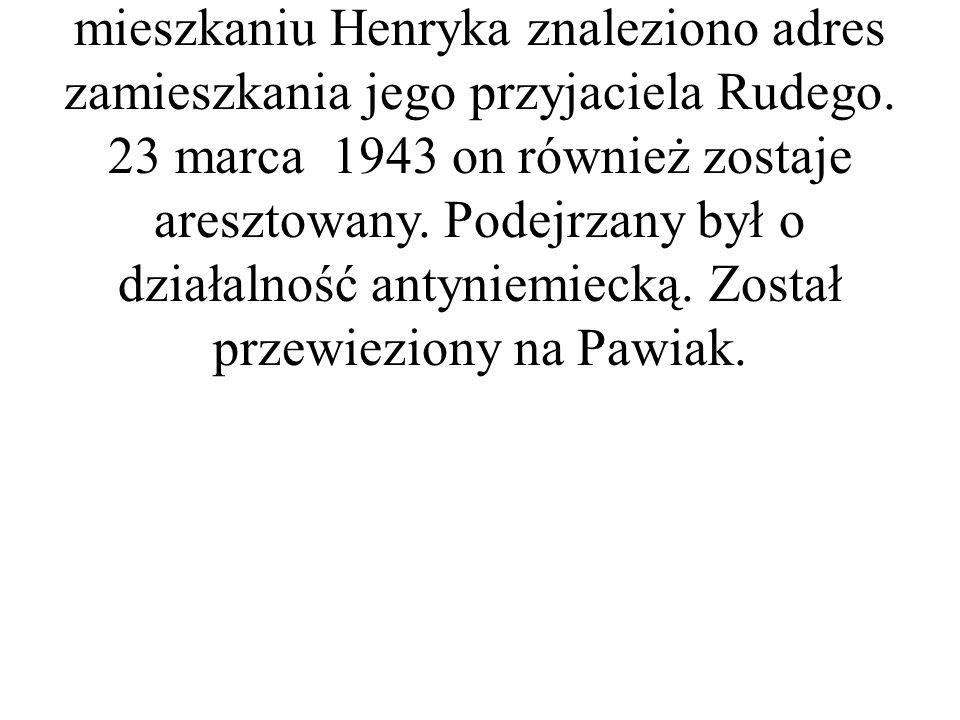 Pewnej nocy Heniek wraz ze swym ojcem został aresztowany przez gestapo. Podczas rewizji w mieszkaniu Henryka znaleziono adres zamieszkania jego przyja
