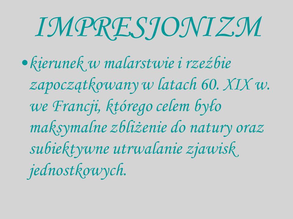 PRZEDSTAWICIElE »Najważniejszymi przedstawicielami impresjonizmu byli: C.