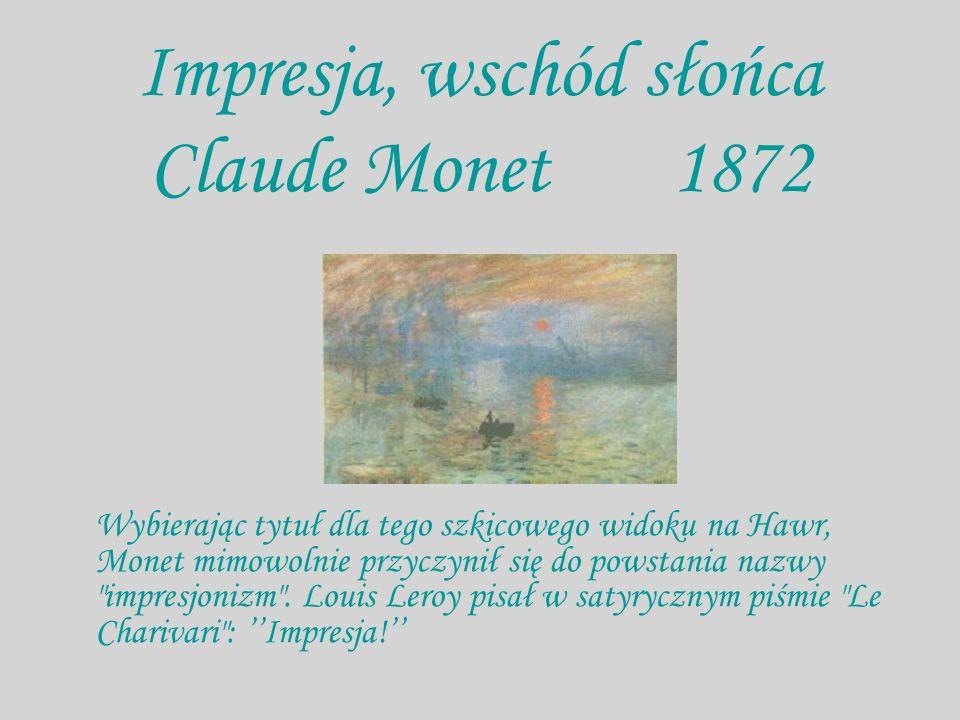Impresja, wschód słońca Claude Monet 1872 Wybierając tytuł dla tego szkicowego widoku na Hawr, Monet mimowolnie przyczynił się do powstania nazwy