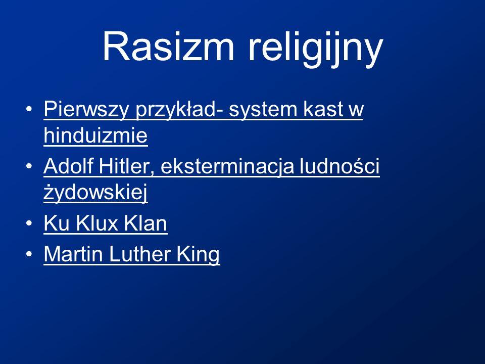 Rasizm religijny Pierwszy przykład- system kast w hinduizmiePierwszy przykład- system kast w hinduizmie Adolf Hitler, eksterminacja ludności żydowskie