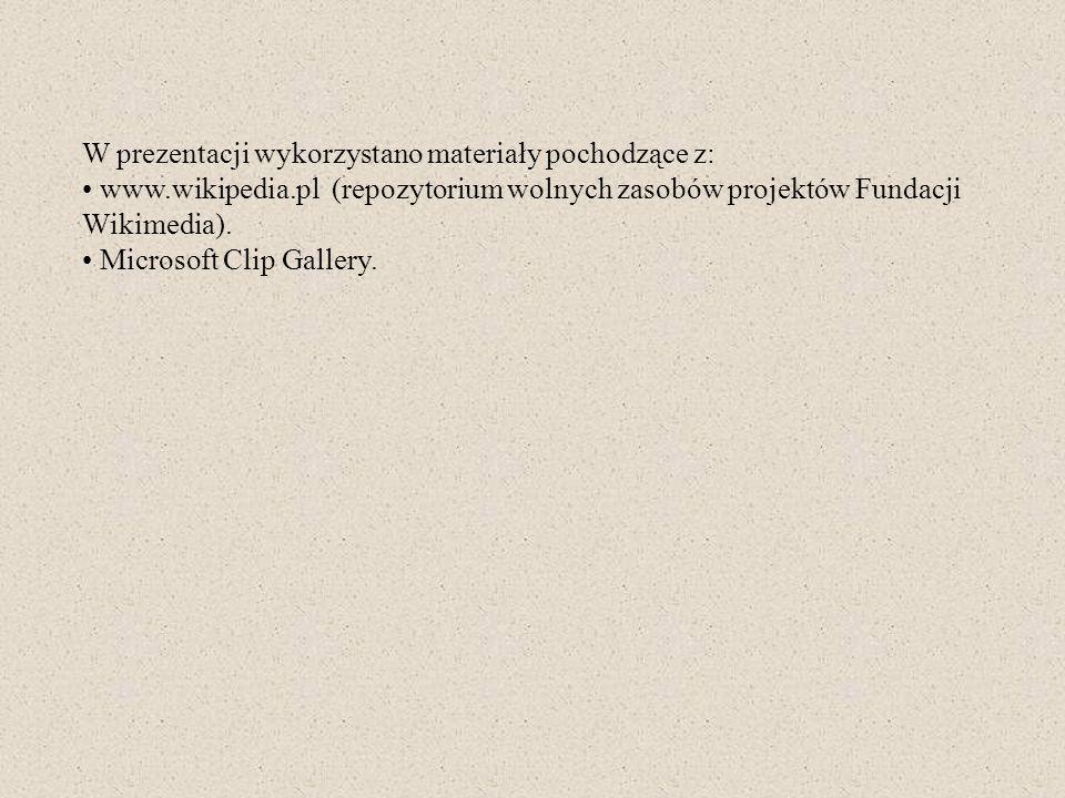 W prezentacji wykorzystano materiały pochodzące z: www.wikipedia.pl (repozytorium wolnych zasobów projektów Fundacji Wikimedia). Microsoft Clip Galler