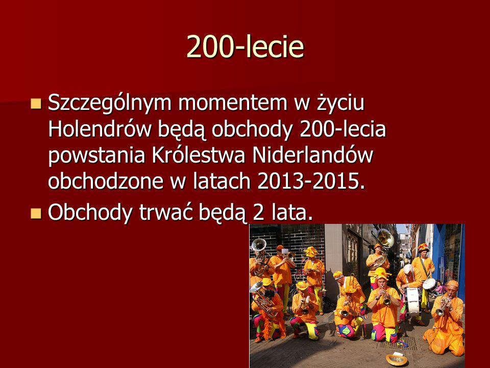 200-lecie Szczególnym momentem w życiu Holendrów będą obchody 200-lecia powstania Królestwa Niderlandów obchodzone w latach 2013-2015. Szczególnym mom
