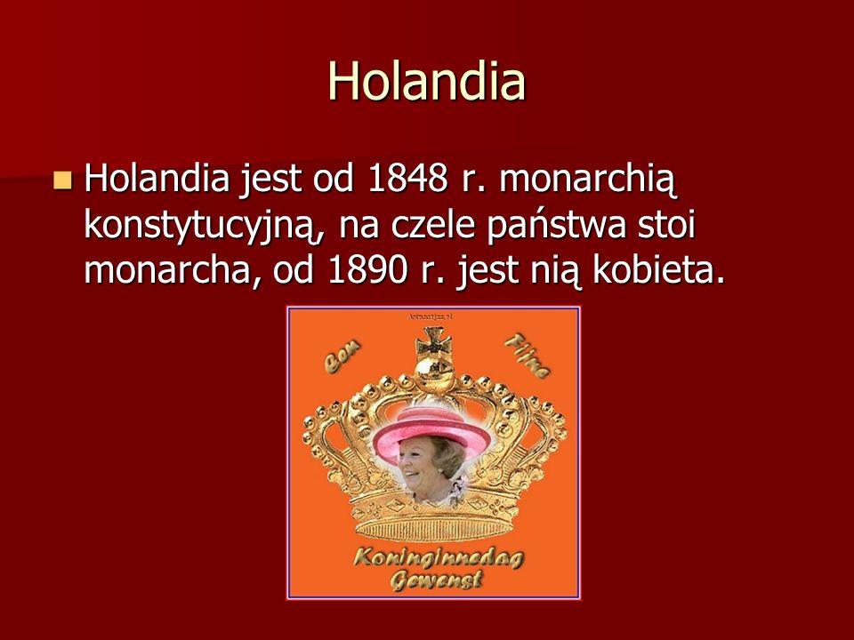 Holandia Holandia jest od 1848 r. monarchią konstytucyjną, na czele państwa stoi monarcha, od 1890 r. jest nią kobieta. Holandia jest od 1848 r. monar
