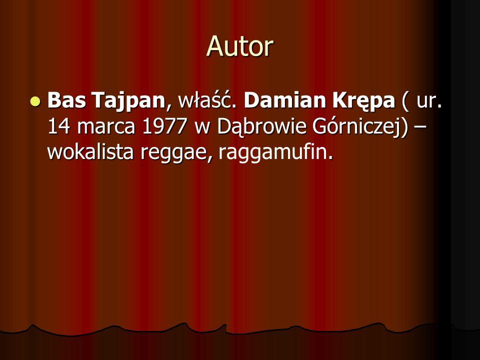 Autor Bas Tajpan, właść. Damian Krępa ( ur. 14 marca 1977 w Dąbrowie Górniczej) – wokalista reggae,. Bas Tajpan, właść. Damian Krępa ( ur. 14 marca 19
