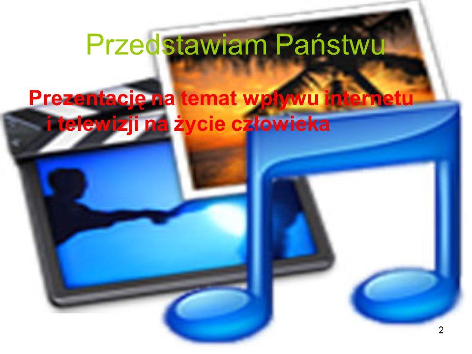 2 Przedstawiam Państwu Prezentację na temat wpływu internetu i telewizji na życie człowieka