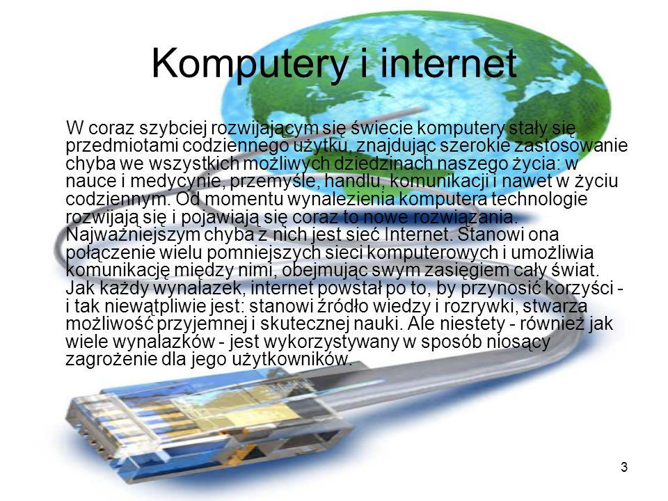 3 Komputery i internet W coraz szybciej rozwijającym się świecie komputery stały się przedmiotami codziennego użytku, znajdując szerokie zastosowanie