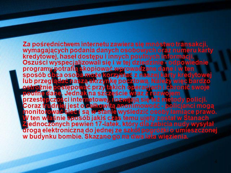 4 Za pośrednictwem internetu zawiera się mnóstwo transakcji, wymagających podania danych osobowych oraz numeru karty kredytowej, haseł dostępu i innyc