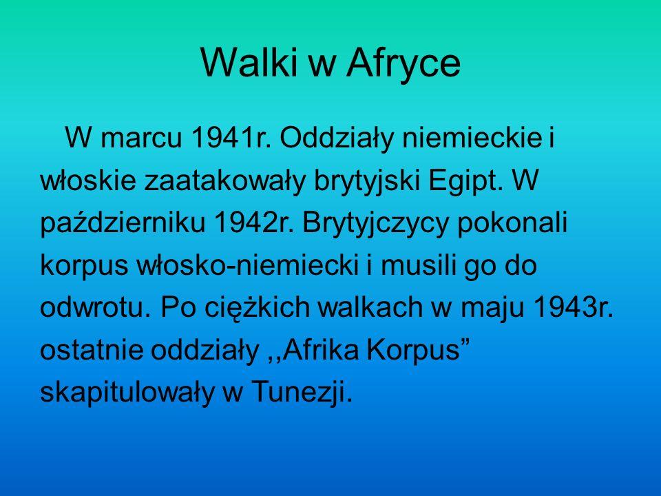 Walki w Afryce W marcu 1941r. Oddziały niemieckie i włoskie zaatakowały brytyjski Egipt. W październiku 1942r. Brytyjczycy pokonali korpus włosko-niem