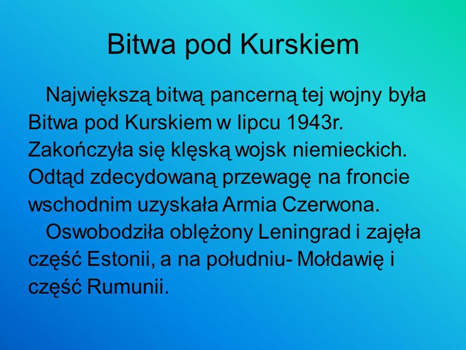 Bitwa pod Kurskiem Największą bitwą pancerną tej wojny była Bitwa pod Kurskiem w lipcu 1943r. Zakończyła się klęską wojsk niemieckich. Odtąd zdecydowa
